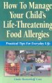 Show product details for How to Manage Your Child's Life-Threatening Food Allergies: Practical Tips for Everyday Life
