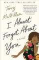 Show product details for I Almost Forgot About You: A Novel