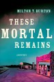 Show product details for These Mortal Remains: A Mystery (Texas Mysteries)