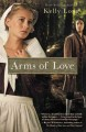 Show product details for Arms of Love (Amish Beginnings Novel)