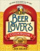 Show product details for The Beer Lover's Cookbook: More than 300 Recipes All Made with Beer