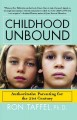 Show product details for Childhood Unbound: The Powerful New Parenting Approach That Gives Our 21st Century Kids the Authority, Love, and Listening They Need to Thrive