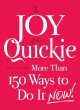 Show product details for The Joy of the Quickie: More Than 150 Ways to Do It Now!