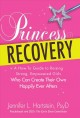 Show product details for Princess Recovery: A How-to Guide to Raising Strong, Empowered Girls Who Can Create Their Own Happily Ever Afters