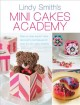 Show product details for Mini Cakes Academy: Step-by-Step Expert Cake Decorating Techniques for Over 30 Mini Cake Designs