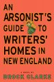 Show product details for An Arsonist's Guide to Writers' Homes in New England: A Novel