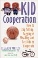 Show product details for Kid Cooperation: How to Stop Yelling, Nagging, and Pleading and Get Kids to Cooperate