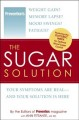 Show product details for The Sugar Solution: Weight Gain?  Memory Lapses?  Mood Swings?  Fatigue? Your Symptoms Are Real - And Your Solution is Here