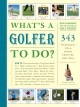 Show product details for What's a Golfer to Do?: 343 Techniques, Tips, and Tricks from the Best Pros
