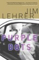 Show product details for Purple Dots: A Novel