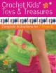 Show product details for Crochet Kids' Toys & Treasures: Complete Instructions for 7 Projects