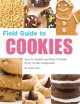 Show product details for Field Guide to Cookies: How to Identify and Bake Virtually Every Cookie Imaginable
