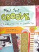 Show product details for Find Your Groove: A Guide to Discovering Your Scrapbook Style