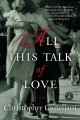 Show product details for All This Talk of Love: A Novel