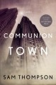 Show product details for Communion Town: A City in Ten Chapters