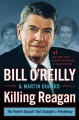 Show product details for Killing Reagan: The Violent Assault That Changed a Presidency (Bill O'Reilly's Killing Series)