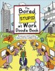 Show product details for The Bored Stupid at Work Doodle Book: Escape Your Mind-Numbing Drudgery with This Scribble-In Book