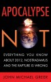 Show product details for Apocalypse Not: Everything You Know About 2012, Nostradamus and the Rapture Is Wrong
