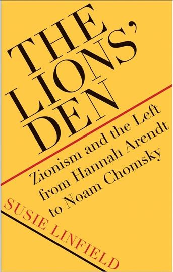 The lions' den : Zionism and the left from Hannah Arendt to Noam Chomsky