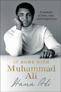 At home with Muhammad Ali : a memoir of love, loss, and forgiveness