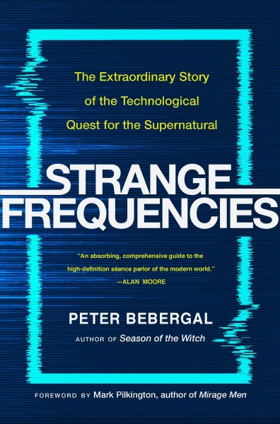 Strange frequencies : the extraordinary story of the technological quest for the supernatural
