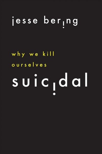 Suicidal : why we kill ourselves