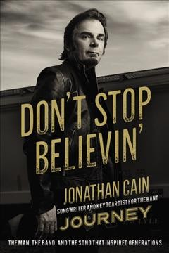 Don't stop believin' : the story of Jonathan Cain, songwriter and keyboardist for the band Journey