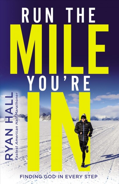 Run the mile you're in : finding God in every step