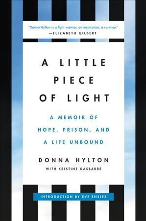 A little piece of light : a memoir of hope, prison, and a life unbound
