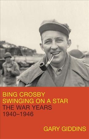 Bing Crosby : swinging on a star - the war years, 1940-1946
