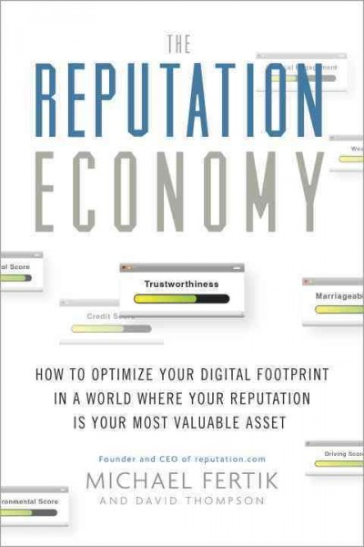 The reputation economy : how to optimize your digital footprint in a world where your reputation is your most valuable asset
