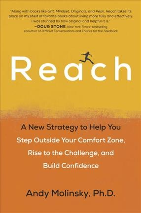 Reach : a new strategy to help you step outside your comfort zone, rise to the challenge, and build confidence