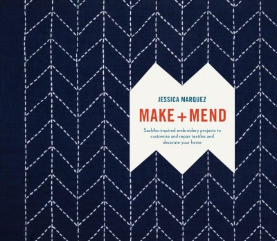 Make and mend : sashiko-inspired embroidery projects to customize and repair textiles and decorate your home