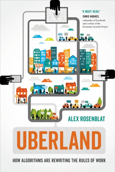 Uberland : how algorithms are rewriting the rules of work