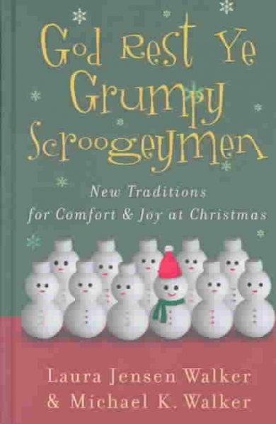God Rest Ye Grumpy Scroogeymen : New Traditions For Comfort and Joy at Christmas