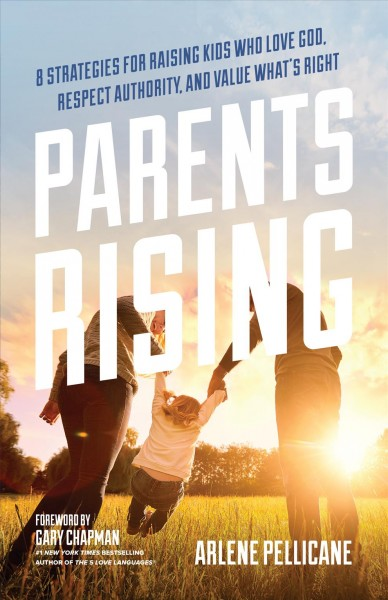 Parents rising : 8 strategies for raising kids who love God, respect authority, and value what's right