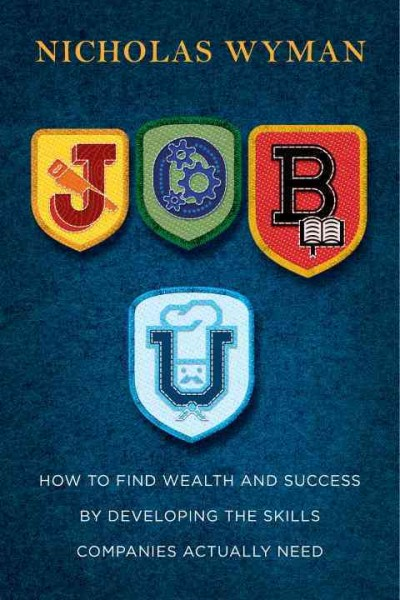 Job U : how to find wealth and success by developing the skills companies actually need