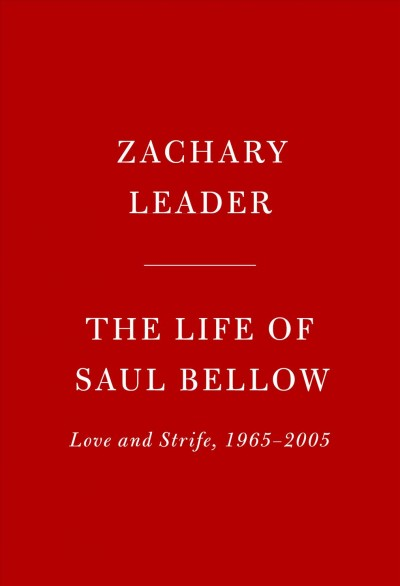The life of Saul Bellow : love and strife, 1965-2005