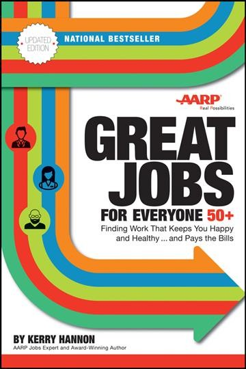 Great jobs for everyone 50 +, updated edition : finding work that keeps you happy and healthy-- and pays the bills