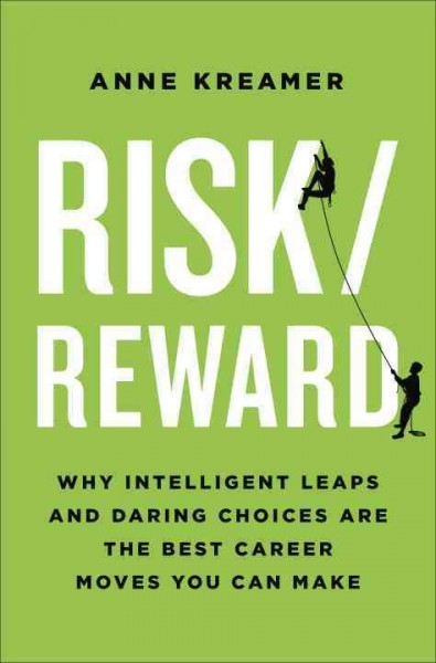 Risk/reward : why intelligent leaps and daring choices are the best career moves you can make