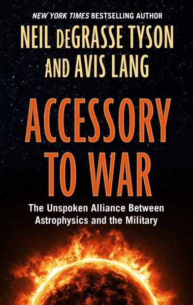Accessory to war : the unspoken alliance between astrophysics and the military (large print)