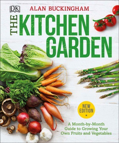 The kitchen garden  A Month by Month Guide to Growing Your Own Fruits and Vegetables