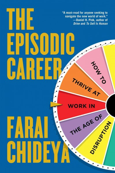 The episodic career : how to thrive at work in the age of disruption