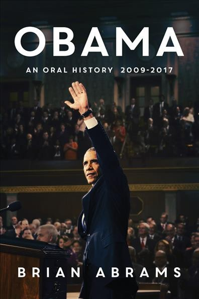 Obama : an oral history, 2009-2017