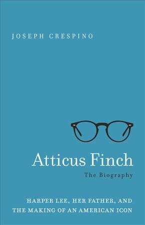 Atticus Finch: the biography : Harper Lee, her father, and the making of an American icon
