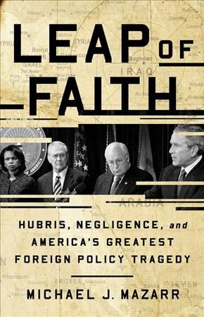 Leap of faith : hubris, negligence, and America's greatest foreign policy tragedy
