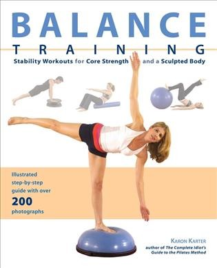 Balance Training : Stability Workouts for Core Strength and a Sculpted Body