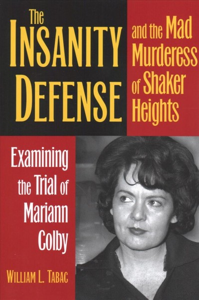 The insanity defense and the mad murderess of Shaker Heights : examining the trial of Mariann Colby