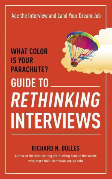 What color is your parachute? : guide to rethinking interviews : Ace the interview and land your dream job