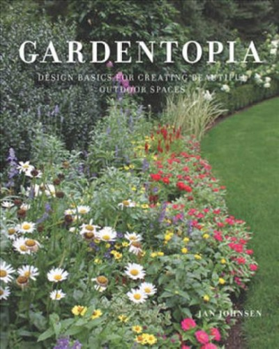 Gardentopia : design basics for creating beautiful outdoor spaces